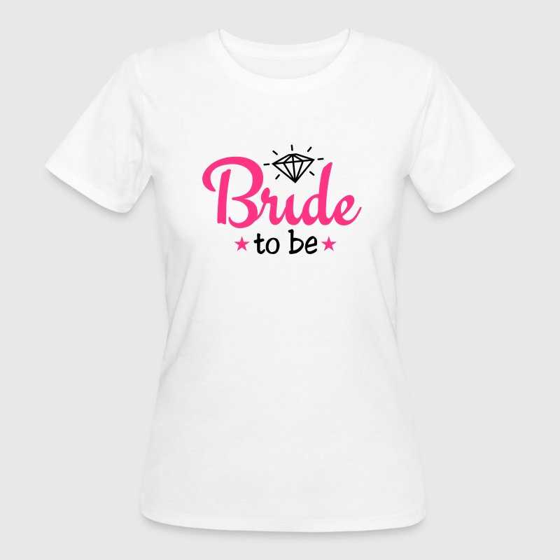 bride to be with diamond 2c T-shirts - Vrouwen Bio-T-shirt