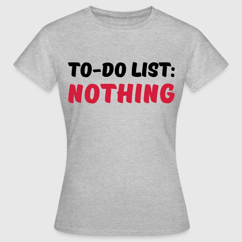 To-Do List: Nothing T-Shirts - Frauen T-Shirt