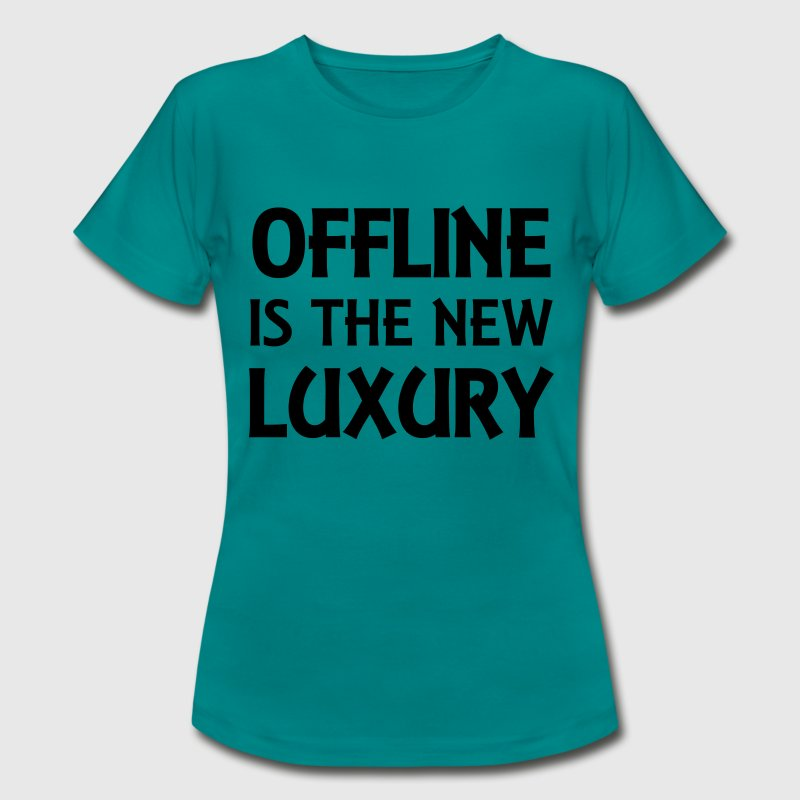 Offline is the new luxury T-Shirts - Frauen T-Shirt
