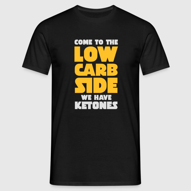 Come To The Low Carb Side - We Have Ketones T-Shirts - Men's T-Shirt