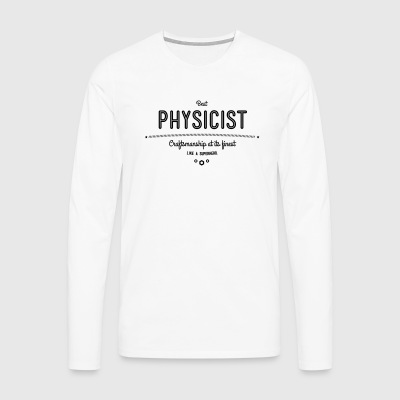 Best physicist - craftsmanship at its finest Shirts - Men's Premium Longsleeve Shirt