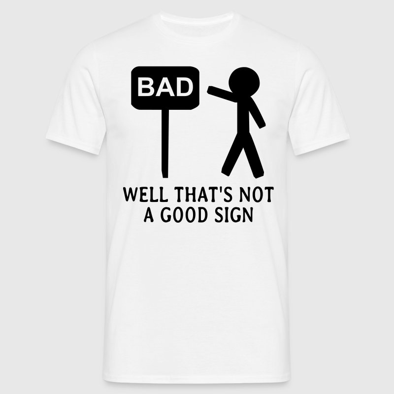 Well That's Not A Good Sign T-Shirts - Men's T-Shirt
