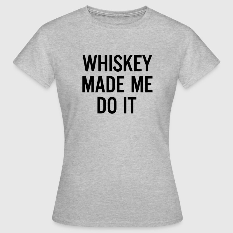 Whiskey made me do it  Magliette - Maglietta da donna