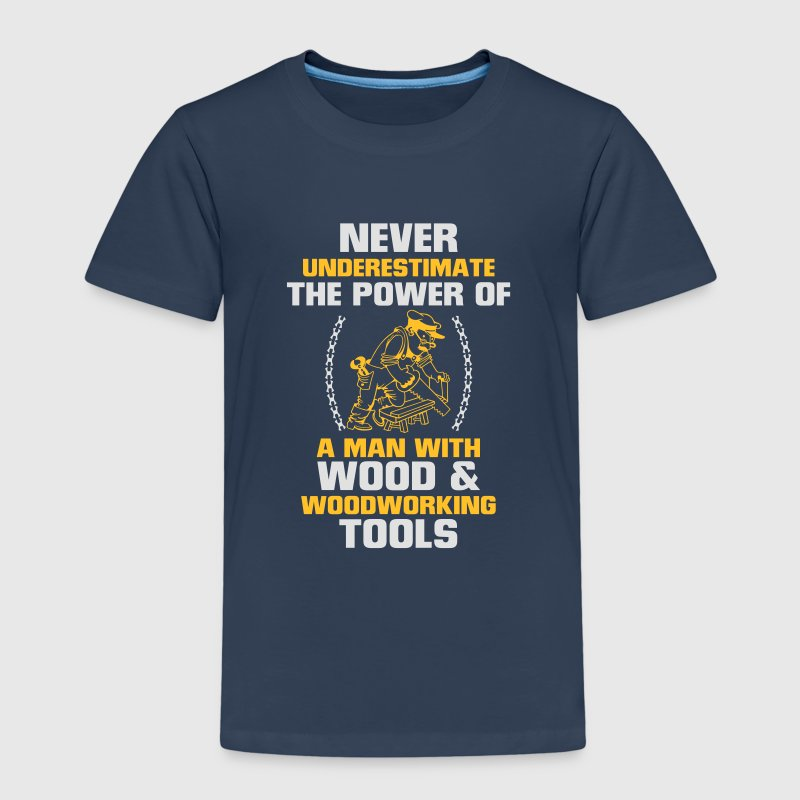 NEVER UNDERESTIMATE A MAN WHO WORKS WITH WOOD! Shirts - Kids' Premium T-Shirt