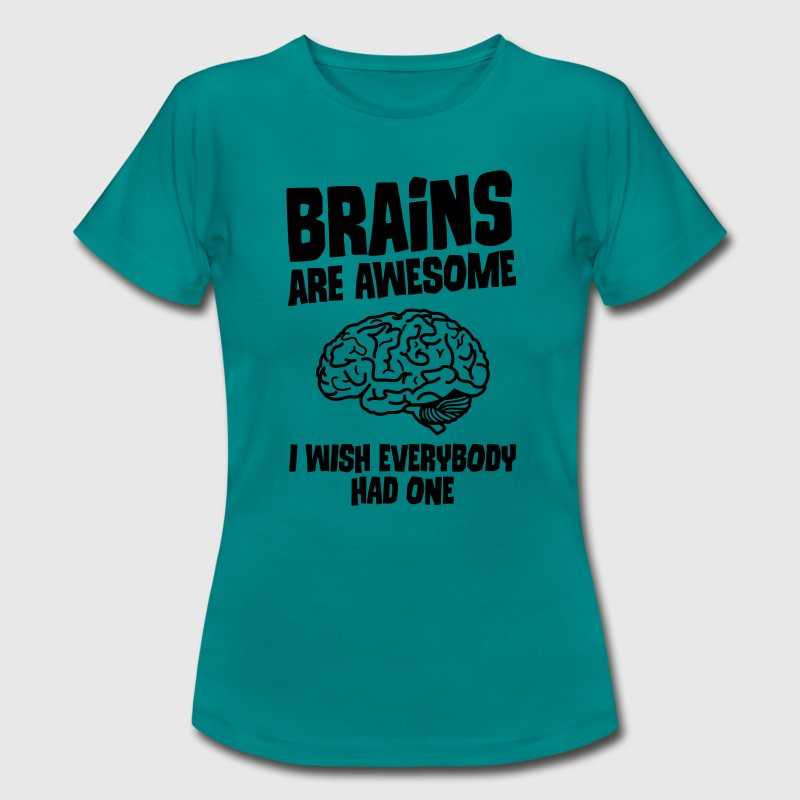 Brains Are Awesome - I Wish Everybody Had One Tee shirts - T-shirt Femme