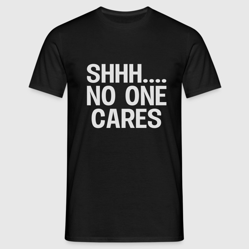 SHH... No one cares T-Shirts - Männer T-Shirt