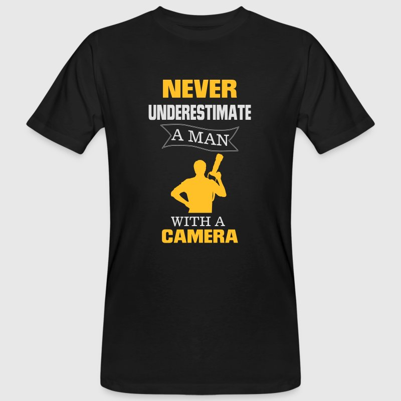 NEVER UNDERESTIMATE A MAN WITH A CAMERA! T-Shirts - Men's Organic T-shirt