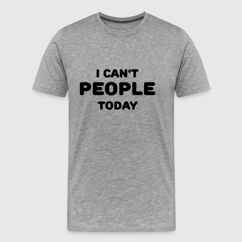 I can't people today T-shirts - Premium-T-shirt herr