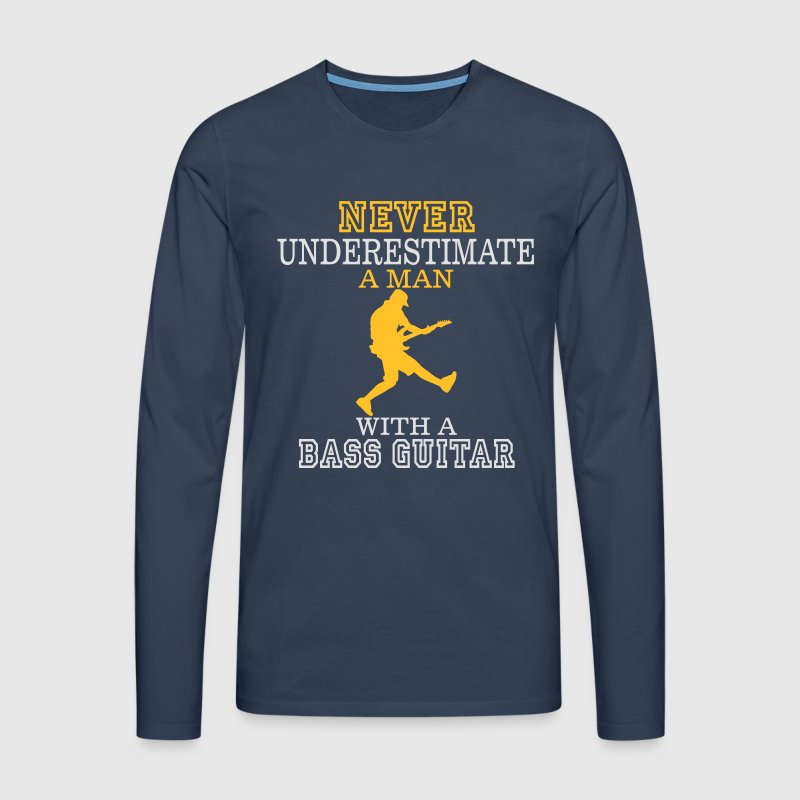 NEVER UNDERESTIMATE A MAN WITH A BASS GUITAR! Long sleeve shirts - Men's Premium Longsleeve Shirt