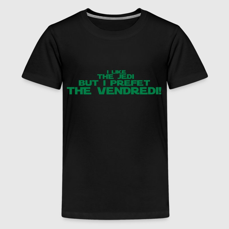 i like the jedi but i prefet the vendredi Tee shirts - T-shirt Premium Ado