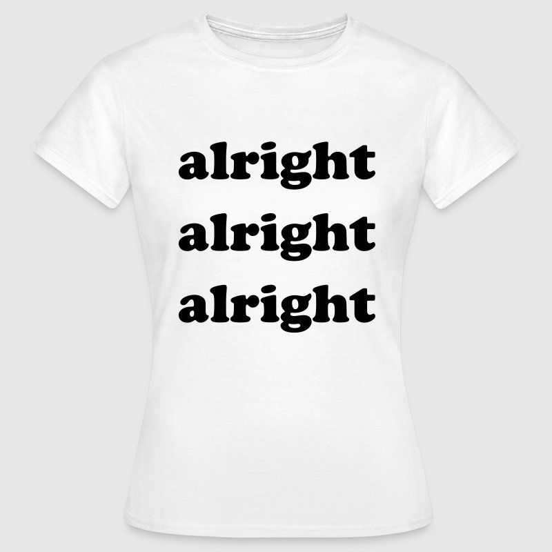 Alright alright alright T-Shirts - Women's T-Shirt