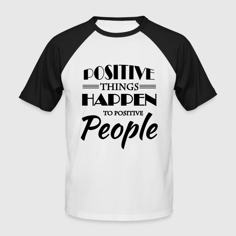 Positive things happen to positive people T-Shirts - Men's Baseball T-Shirt