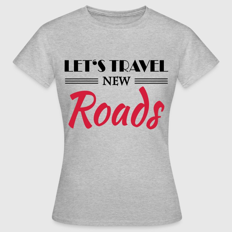 Let's travel new roads T-Shirts - Women's T-Shirt