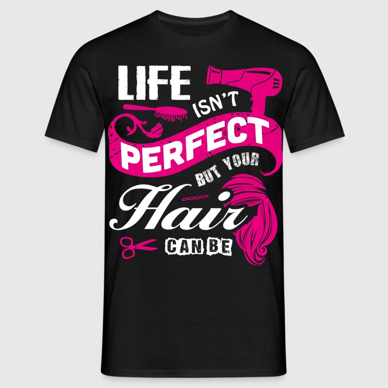 Hair is perfect - Männer T-Shirt