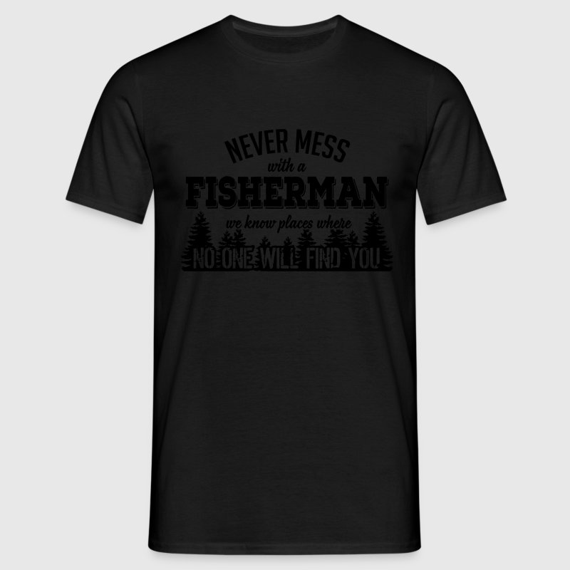 never mess with a fisherman T-Shirts - Men's T-Shirt