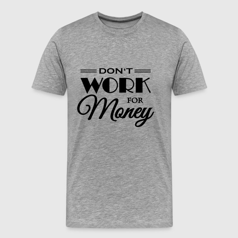 Don't work for money T-shirts - Herre premium T-shirt