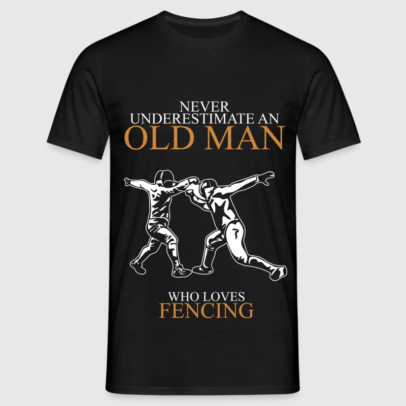 Never underestimate an old man FENCING.png T-Shirts - Men's T-Shirt