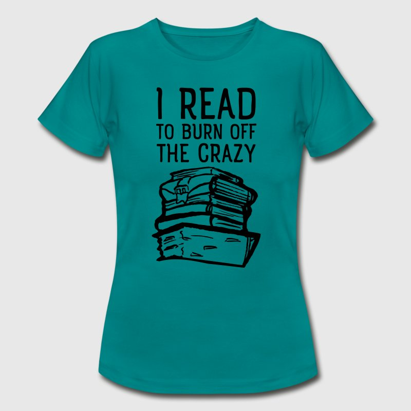 I Read To Burn Off The Crazy T-Shirts - Women's T-Shirt