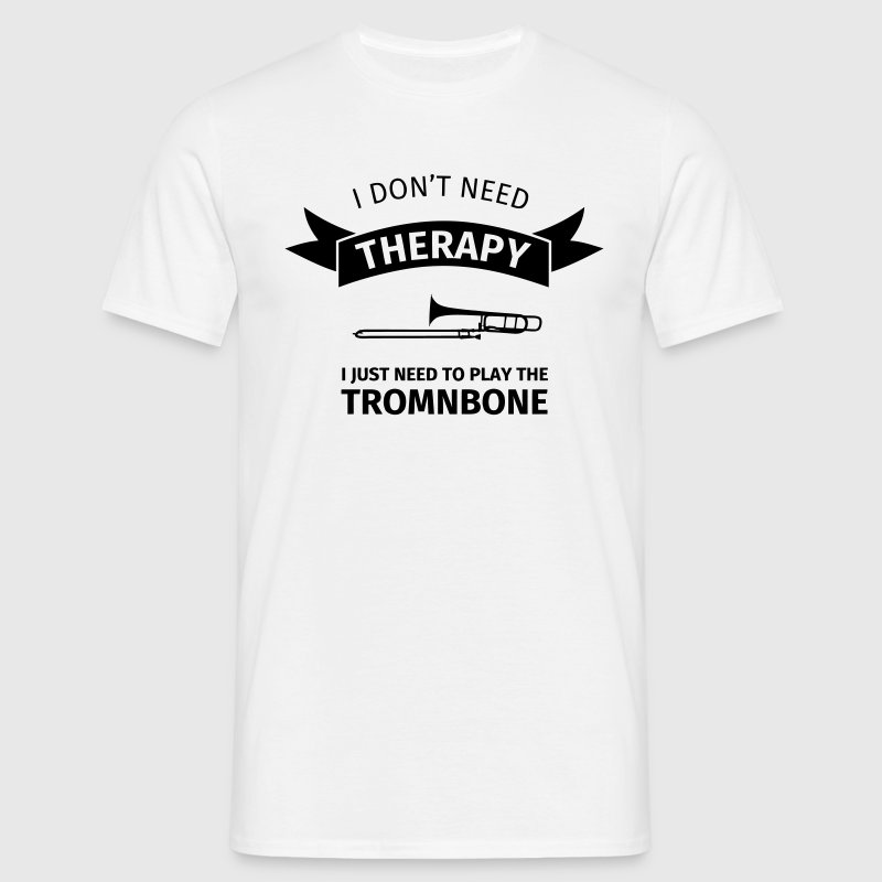 I don't need therapy I just need to play the tromb Tee shirts - T-shirt Homme