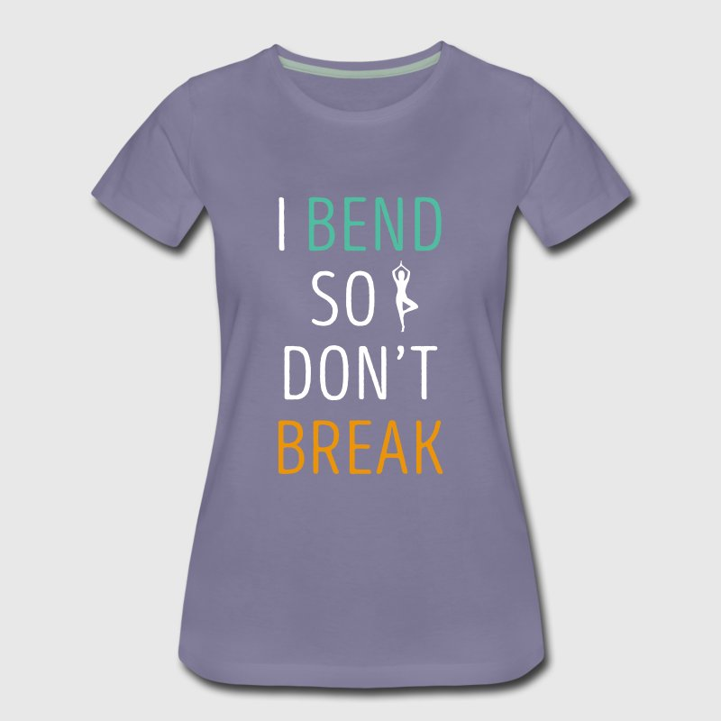 I bend so I don't break Yoga T Shirt T-Shirts - Women's Premium T-Shirt