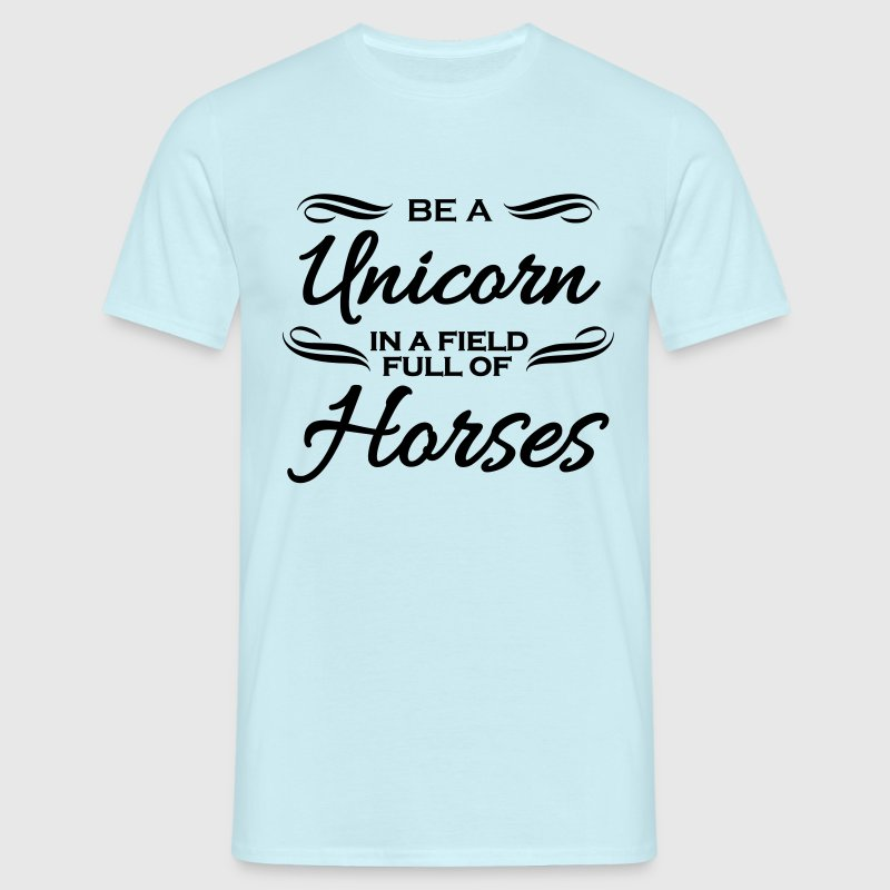 Be a unicorn in a field full of horses T-Shirts - Men's T-Shirt