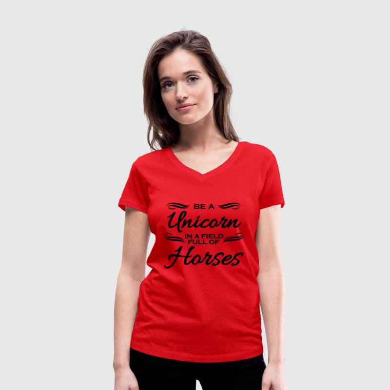 Be a unicorn in a field full of horses T-Shirts - Women's Organic V-Neck T-Shirt by Stanley & Stella
