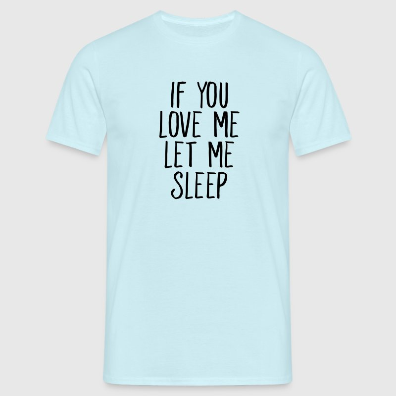If You Love Me Let Me Sleep T-shirts - Herre-T-shirt
