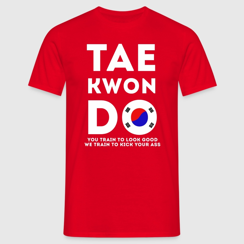 Taekwondo You train to look good MMA T Shirt T-Shirts - Men's T-Shirt