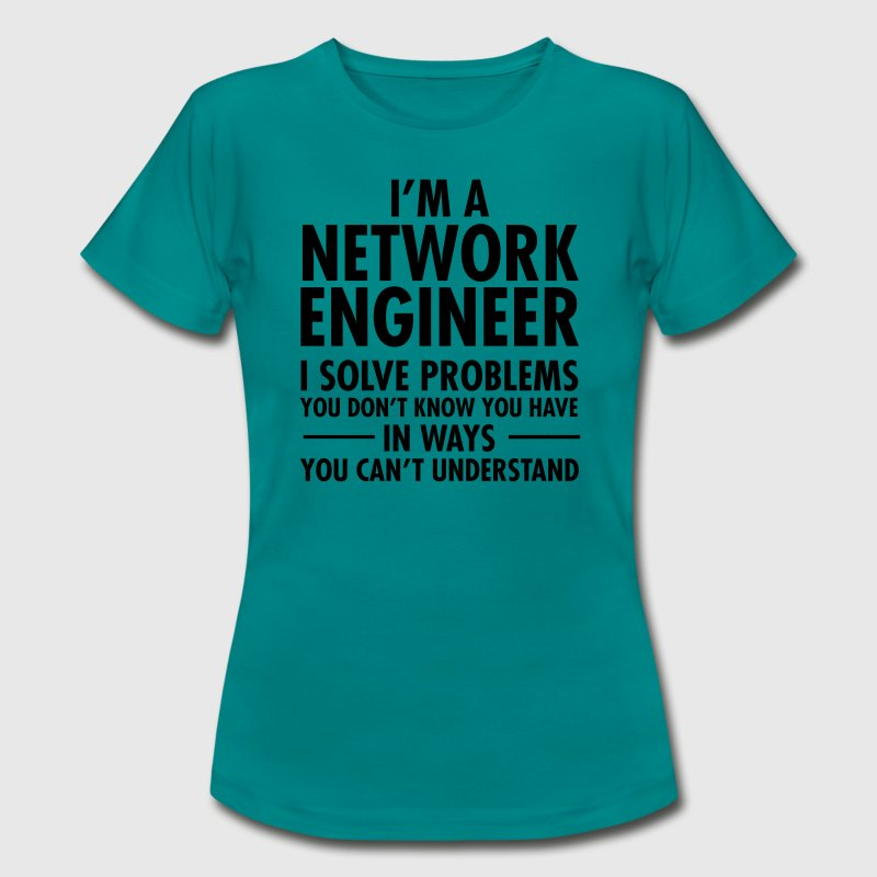 I'm A Network Engineer - I Solve Problems... Camisetas - Camiseta mujer