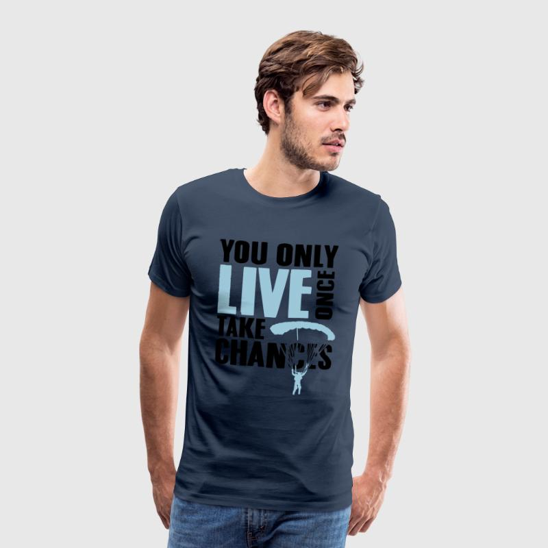 you only live once take chances - skydiving T-Shirts - Men's Premium T-Shirt