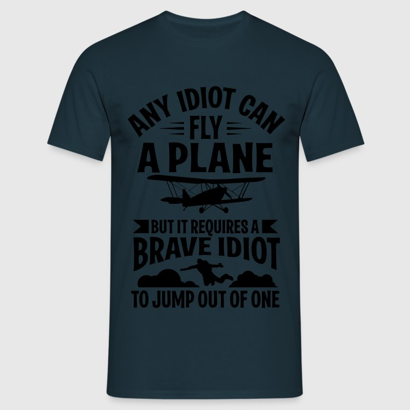 Any idiot can fly a plane, I jump out of them T-Shirts - Men's T-Shirt