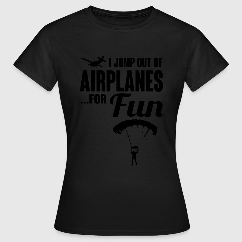 I jump out of airplanes for fun - skydiving Tee shirts - T-shirt Femme