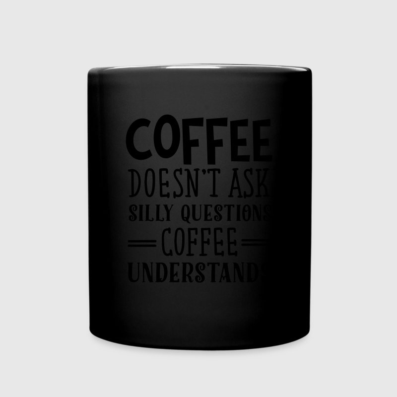 Coffee Doesn't Ask Silly Questions... Mugs & Drinkware - Full Colour Mug