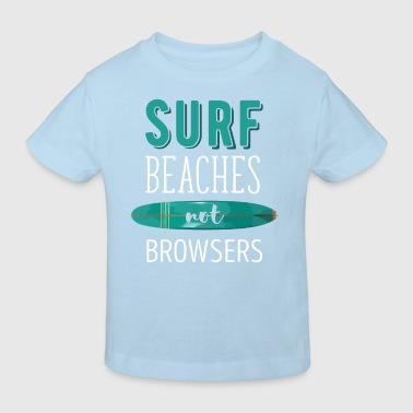 Surf Beaches not Browsers Surfing T-shirt Baby Bodysuits - Kids' Organic T-shirt