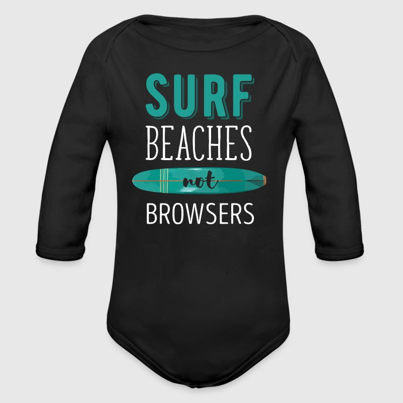 Surf Beaches not Browsers Surfing T-shirt Baby Bodysuits - Organic Longsleeve Baby Bodysuit