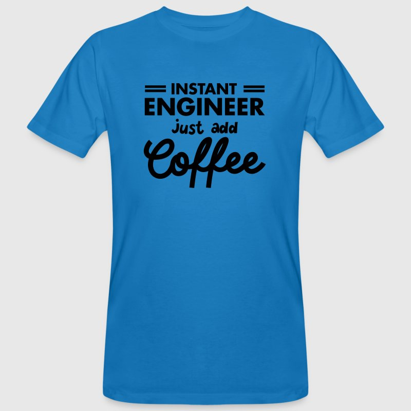 Instant Engineer - Just Add Coffee T-shirts - Organic mænd