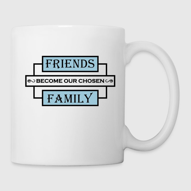 Friends become our chosen family Mugs & Drinkware - Mug