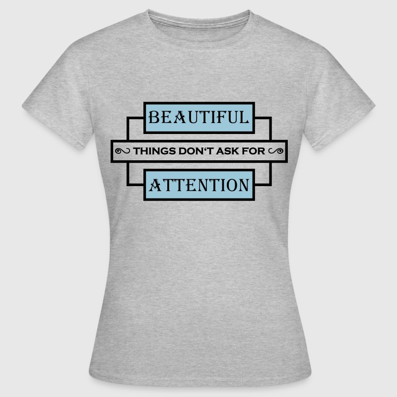 Beautiful things don't ask for attention T-Shirts - Women's T-Shirt