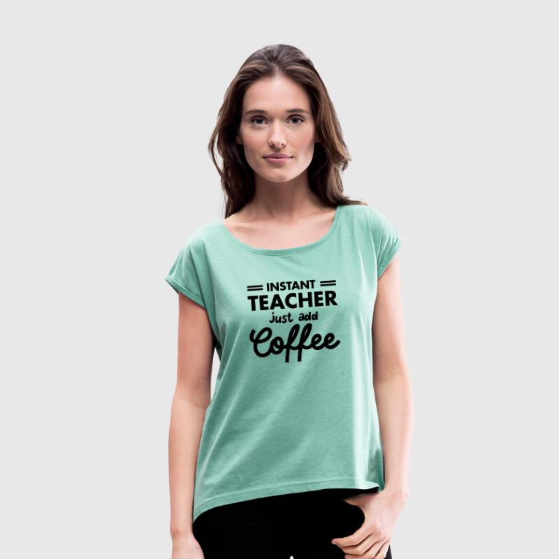 Instant Teacher - Just Add Coffee T-shirts - Dame T-shirt med rulleærmer