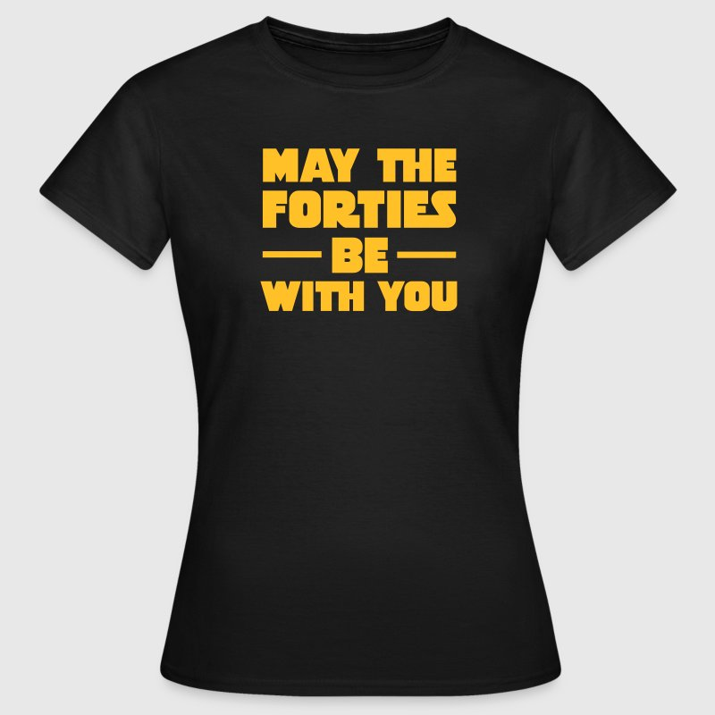 May The Forties Be With You T-shirts - Vrouwen T-shirt