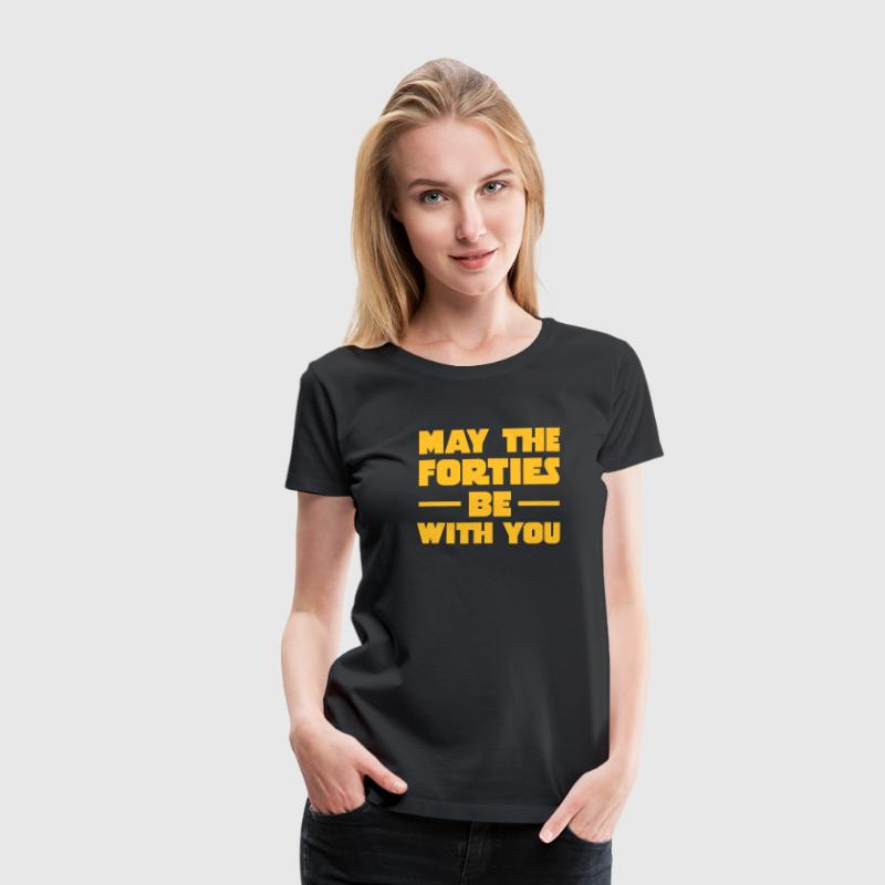 May The Forties Be With You T-Shirts - Frauen Premium T-Shirt