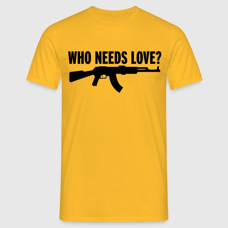 Who needs love? - Männer T-Shirt