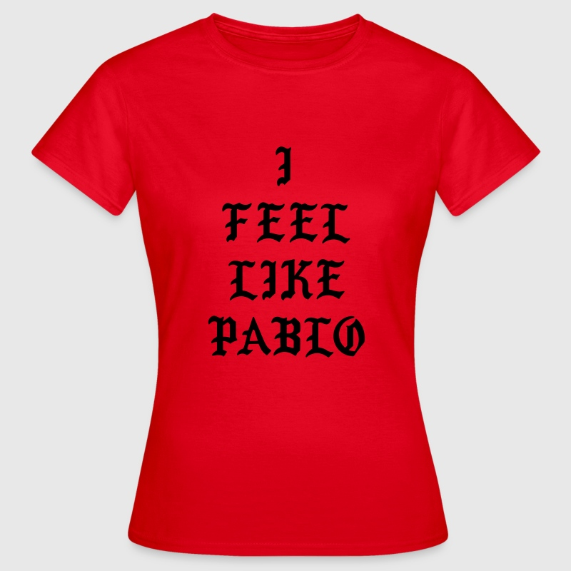 I feel like pablo T-shirts - Vrouwen T-shirt