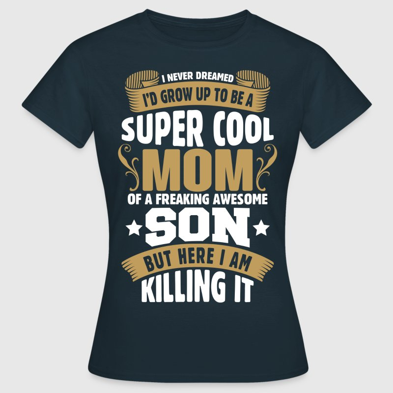Super Cool Mom Of A Freaking Awesome Son T-Shirt | Spreadshirt