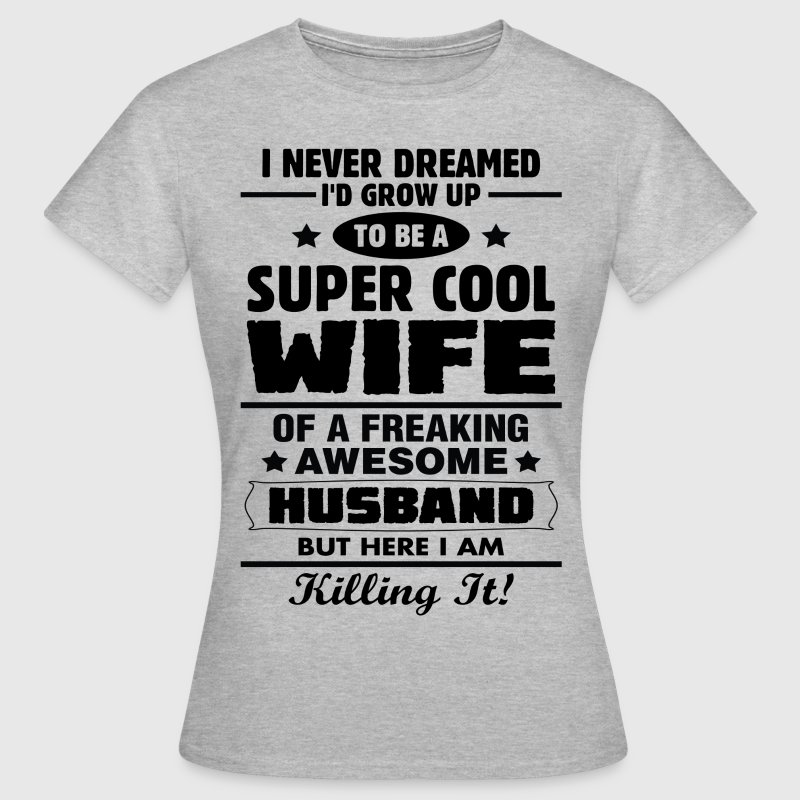 Super Cool Wife Of A Freaking Awesome Husband T-Shirts - Women's T-Shirt