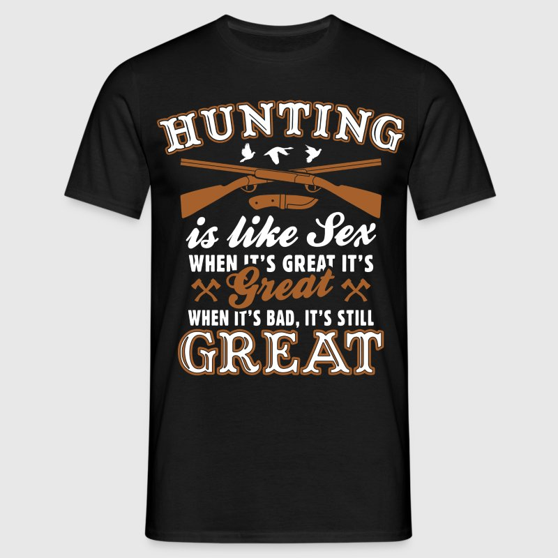 Hunting Is Like Sex T-Shirts - Men's T-Shirt