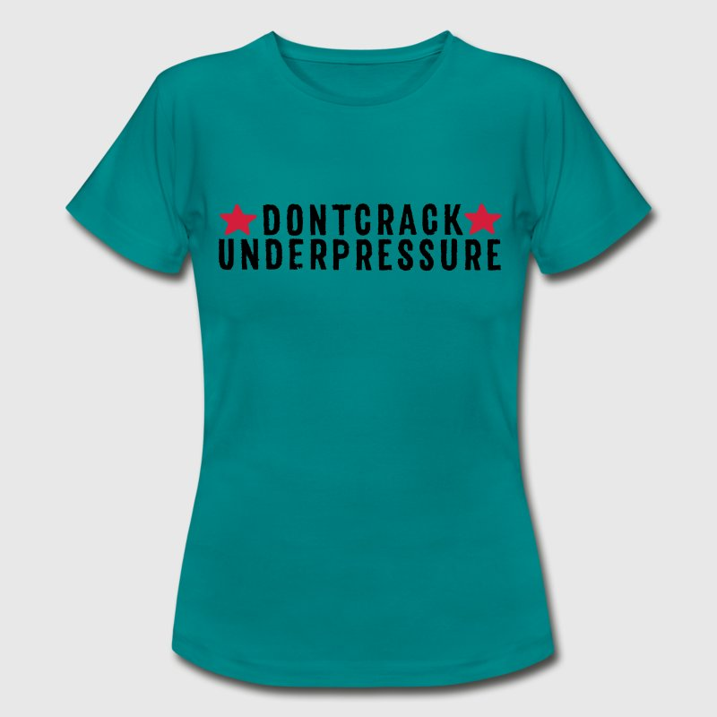 Don't Crack Under Pressure T-Shirts - Frauen T-Shirt