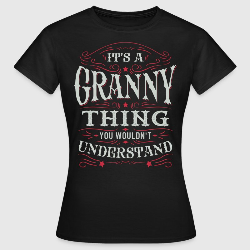It Is A Granny Thing You Wouldnt Understand T-Shirts - Women's T-Shirt