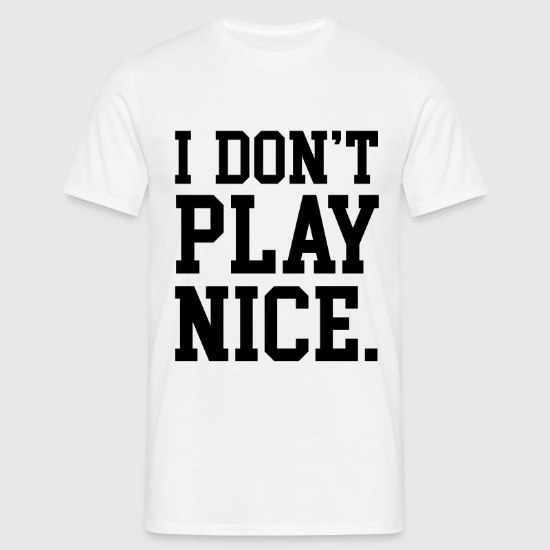 I don't play nice T-Shirts - Männer T-Shirt