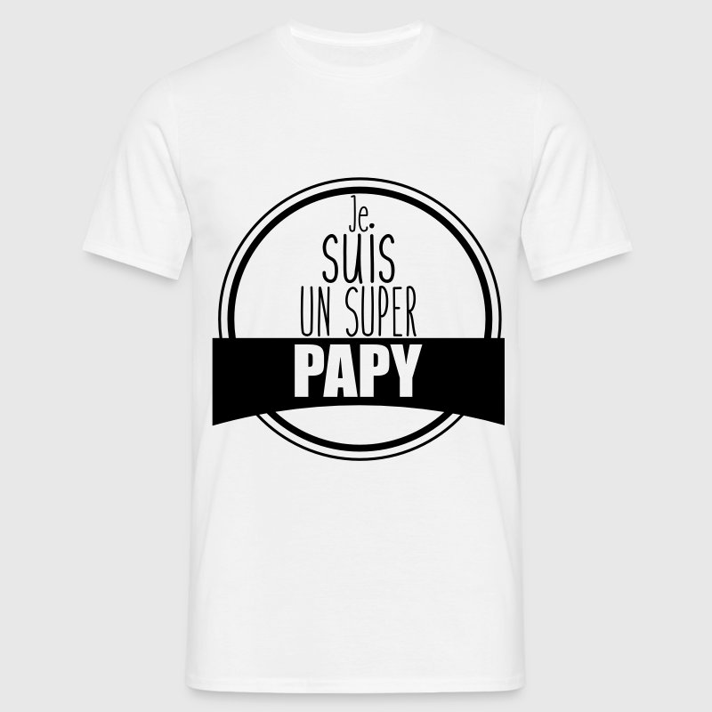 t shirt je suis un super papy id e cadeau spreadshirt. Black Bedroom Furniture Sets. Home Design Ideas